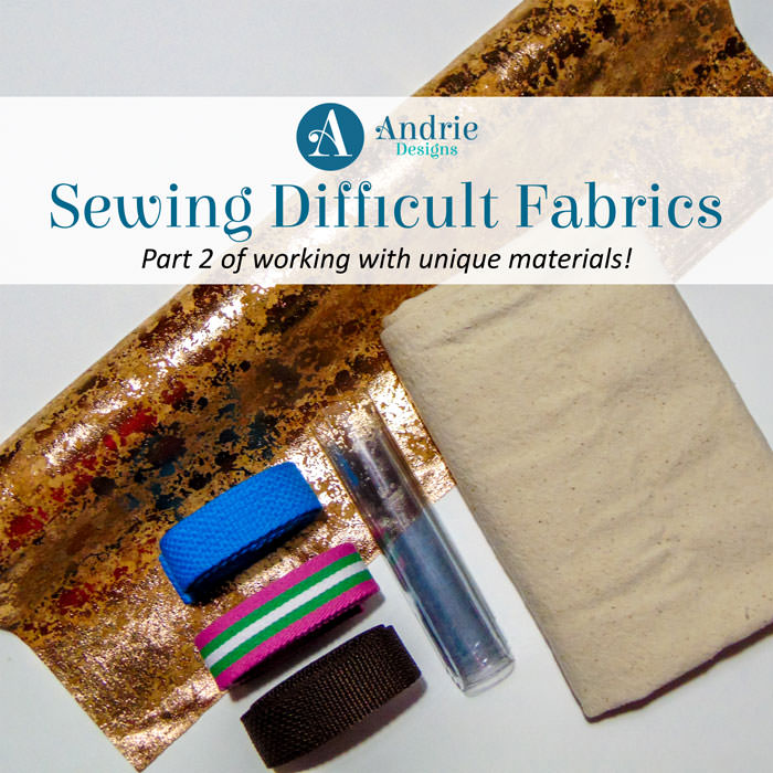 Sewing Difficult and Unique Fabrics Part 2 - Andrie Designs