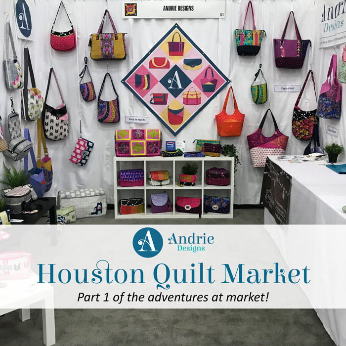 Houston Quilt Market Recap Part 1 - Andrie Designs