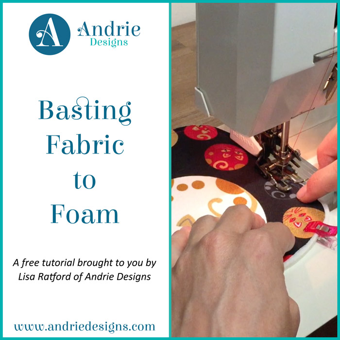 Basting Fabric to Foam - Andrie Designs