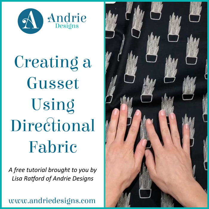 Creating a Gusset Using Directional Fabric - Andrie Designs
