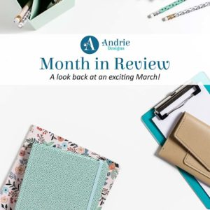 Month in Review - March 2019 - Andrie Designs