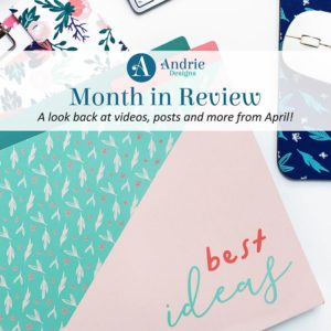 Month in Review - April 2019 - Andrie Designs