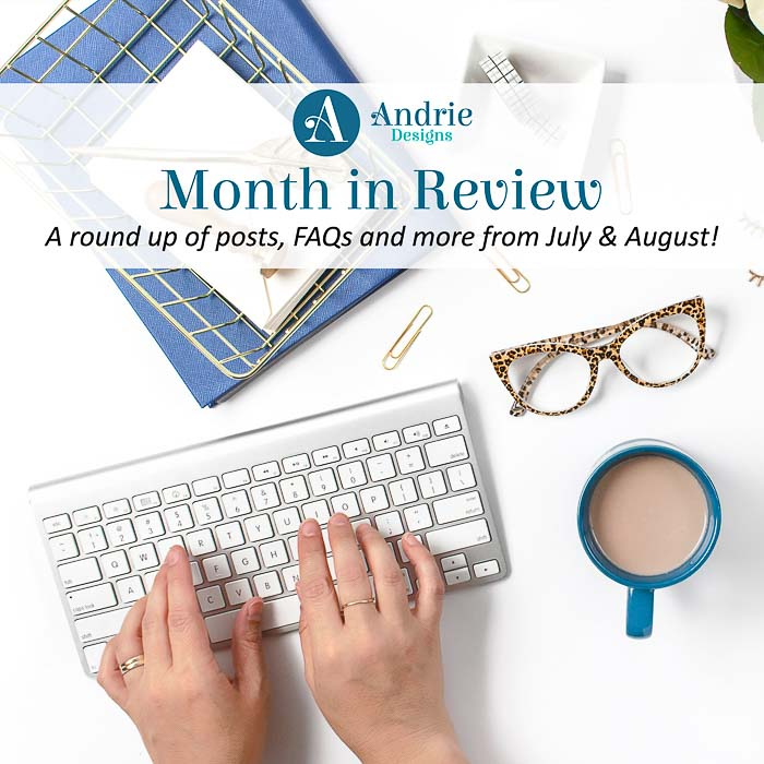 Andrie Designs Month in Review - July and August 2019