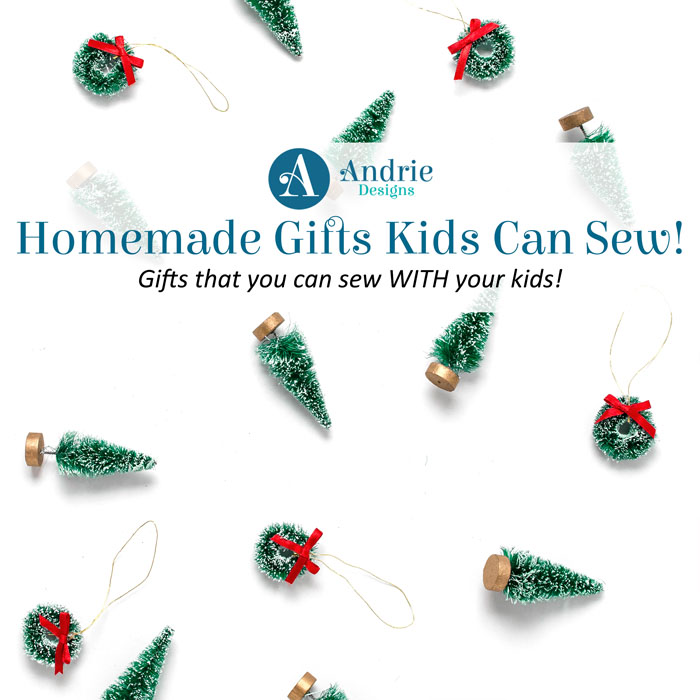 Homemade Gifts Kids Can Sew - Andrie Designs