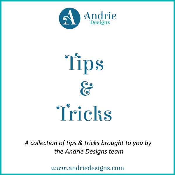 Tips and Tricks - Andrie Designs