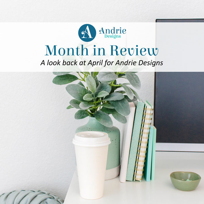 Month in Review - April 2020 - Andrie Designs
