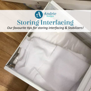 Storing Interfacing and Stabilizers - Andrie Designs