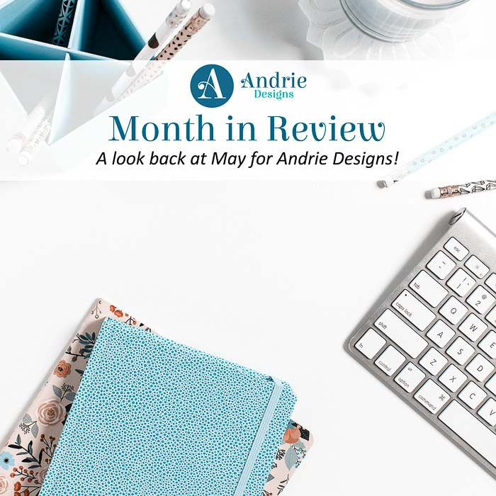 Month in Review - May 2020 - Andrie Designs