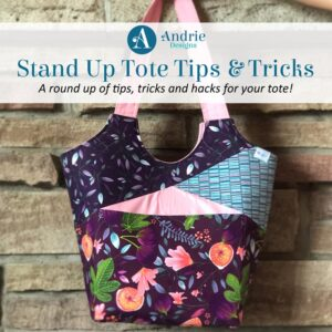 Stand Up Tote Tips and Tricks - Andrie Designs