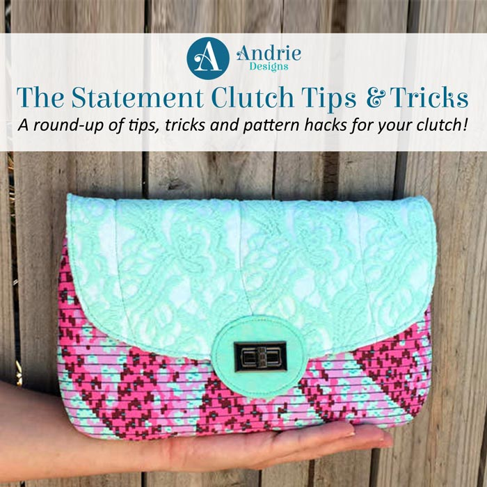 The Statement Clutch Tips and Tricks - Andrie Designs