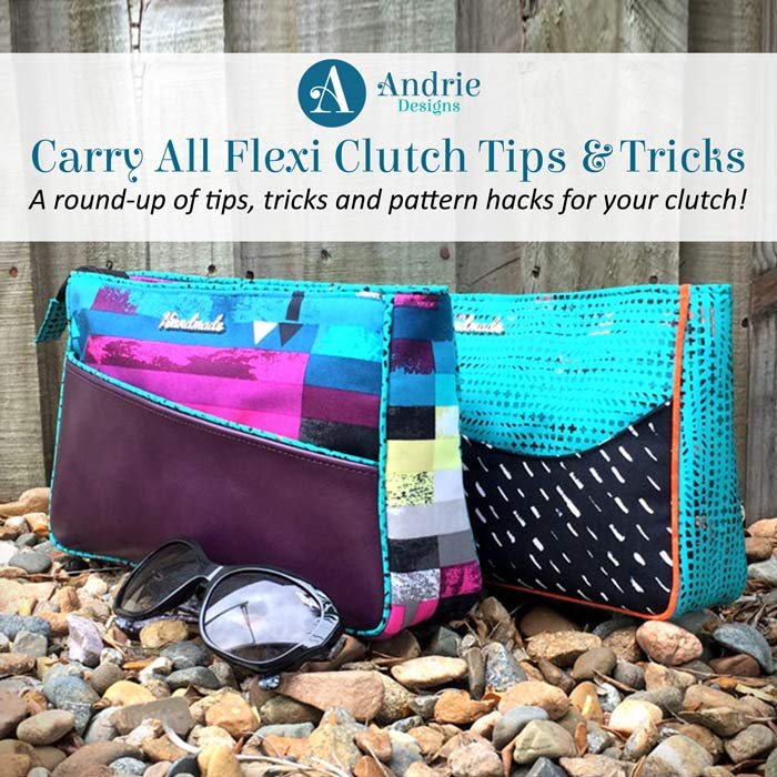 Carry All Flexi Clutch Tips and Tricks - Andrie Designs
